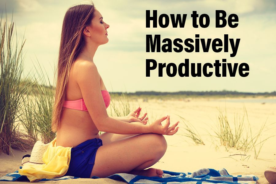 How to be massively productive