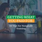 Getting What You Paid For: 10 Tips for Nonprofit Training