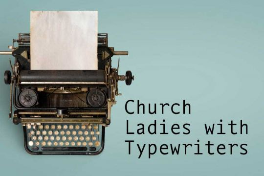 Church Ladies With Typewriters