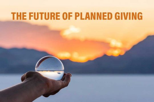 Six experts discuss the future of planned giving