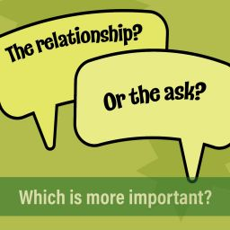 Relationship or the Ask?